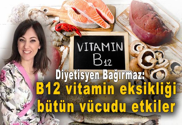 B12 vitamin eksikliği bütün vücudu etkiler