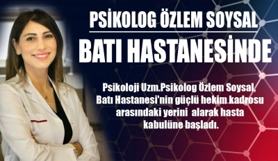 PSİKOLOG ÖZLEM SOYSAL BATI HASTANESİNDE