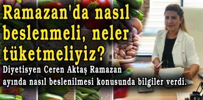 Ramazan'da nasıl beslenmeli, neler tüketmeliyiz?